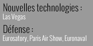 Nouvelles technologies : Las Vegas / Défense : Eurosatory, Paris Air Show, Euronaval
