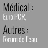 Médical : Euro PCR / dévellopement durable : Forum de l'eau