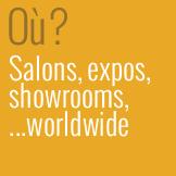 Où ? Salons, expos, showrooms, … worldwide